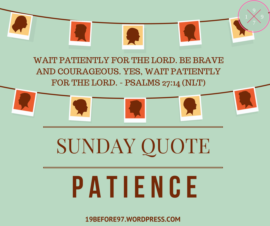 19before97 patience sunday quote